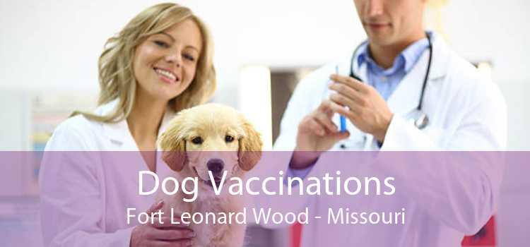 Dog Vaccinations Fort Leonard Wood - Missouri